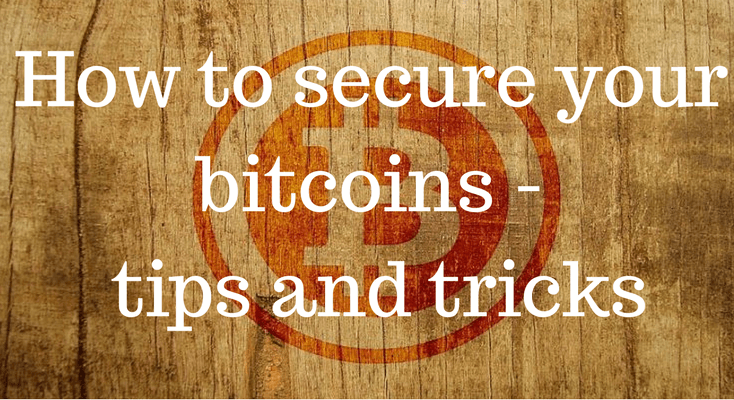 How to secure your bitcoins - tips and tricks