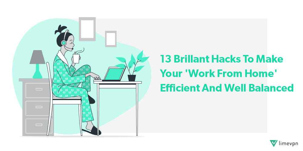 13 brillant hacks to make your 'Work From Home' efficient and well balanced