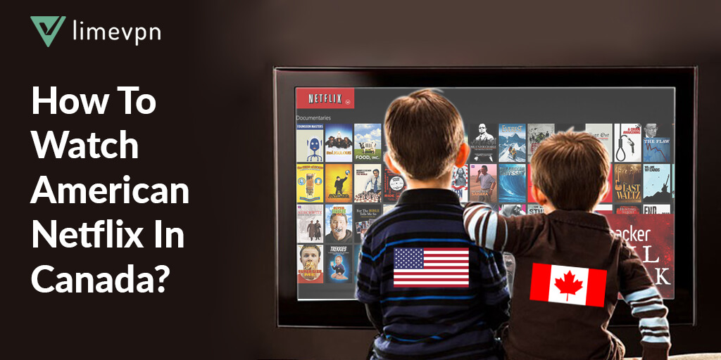 how to watch american netflix in canadda