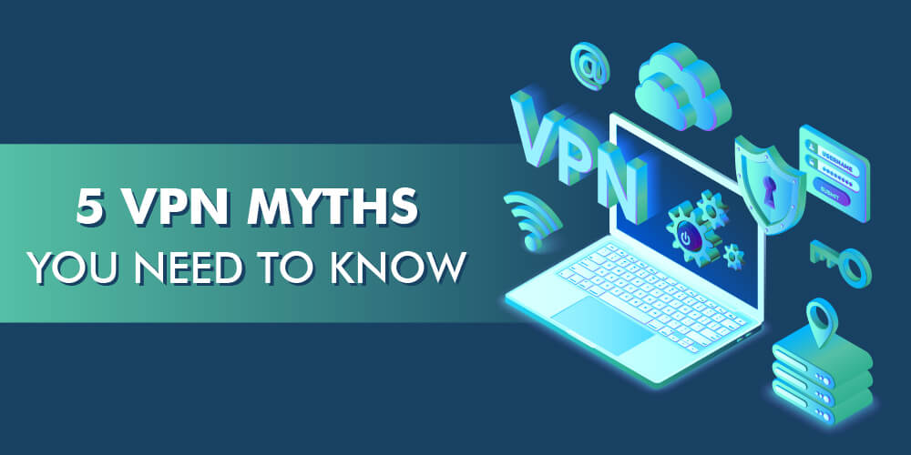 5 VPN MYTHSYOU NEED TO KNOW-01