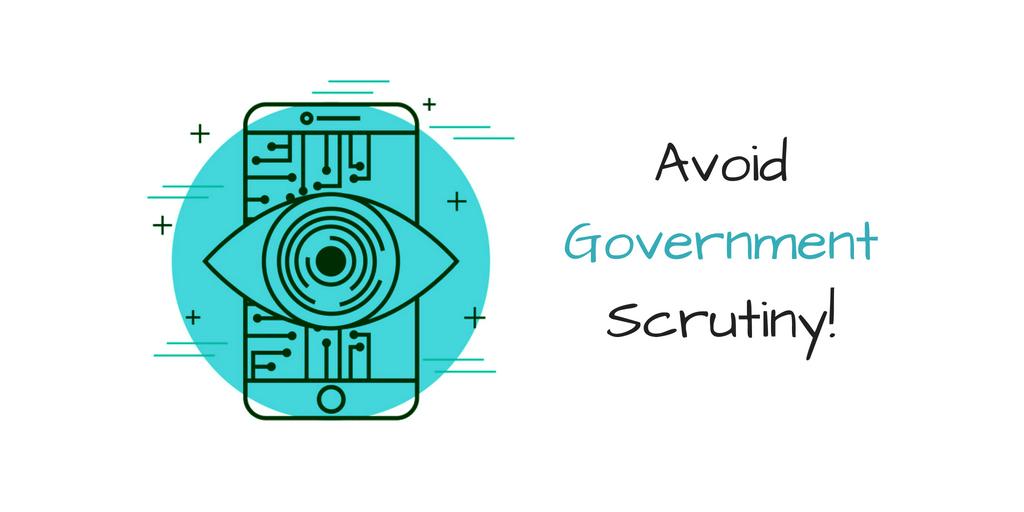 Avoid government Scrutiny