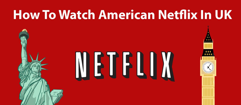 watch american netflix in UK