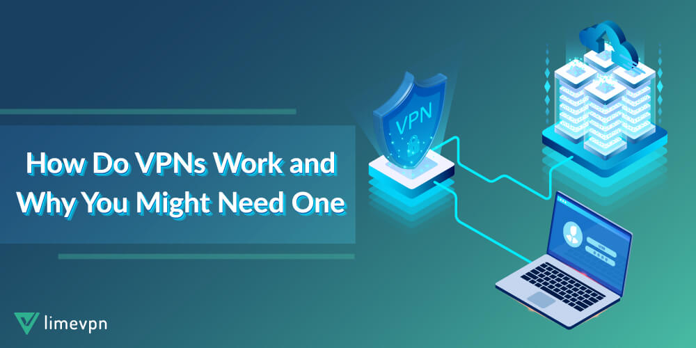 How Do VPNs Work and Why You Might Need One