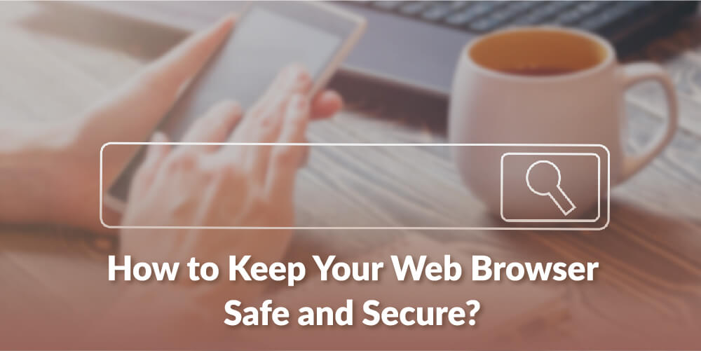 How to Keep Your Web Browser Safe and Secure (2)