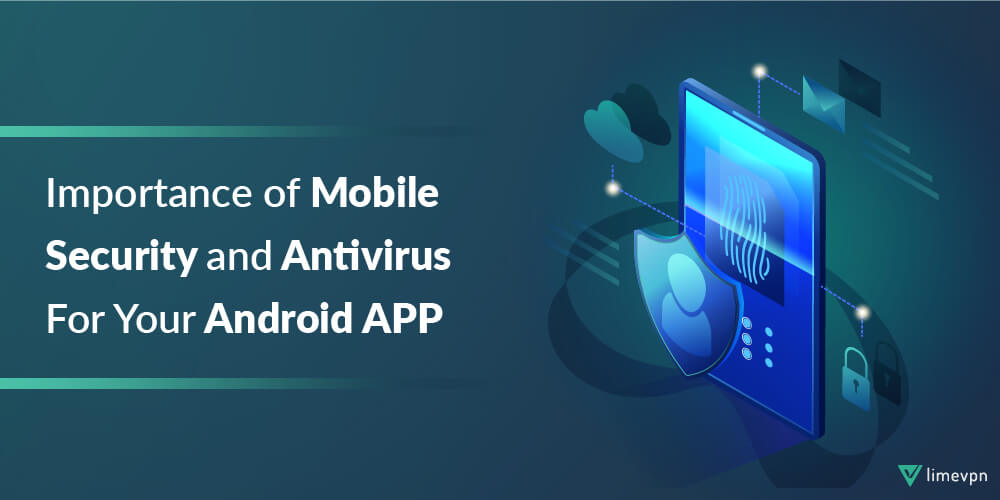 Importance of Mobile Security and Antivirus For Your Android APP