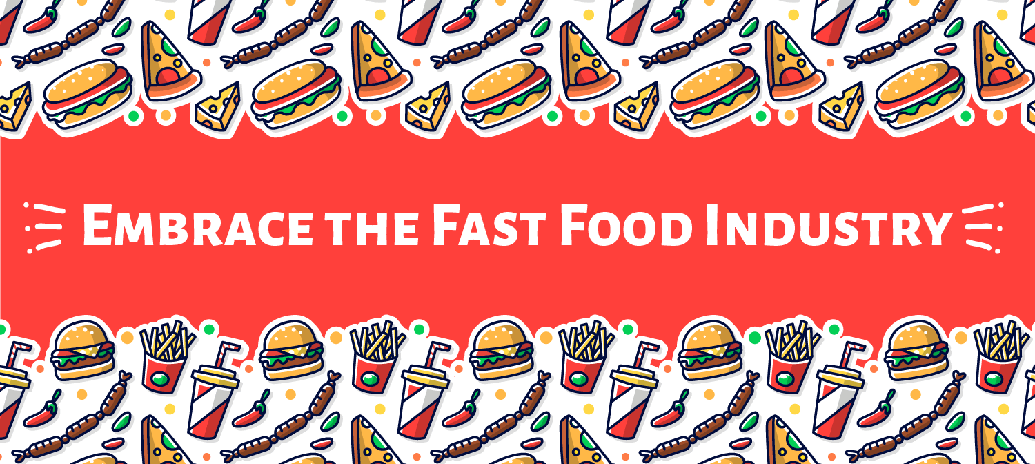 Embrace the Fast Food Industry