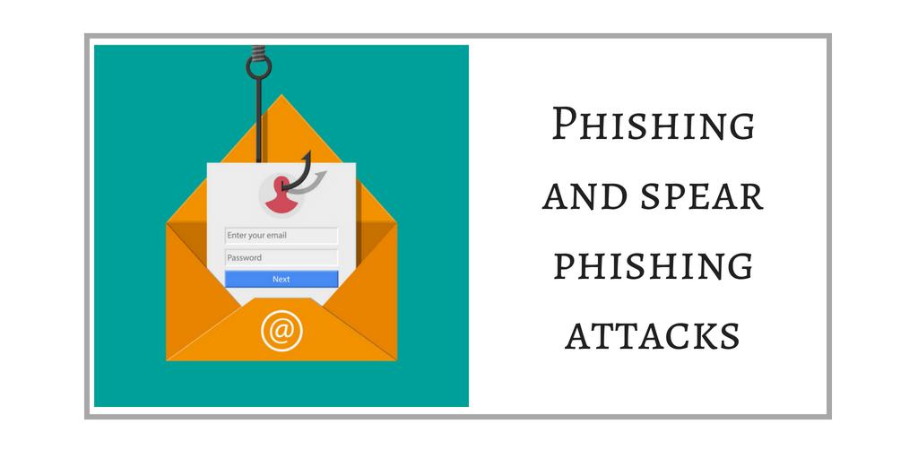 phishing and spear phishing attacks