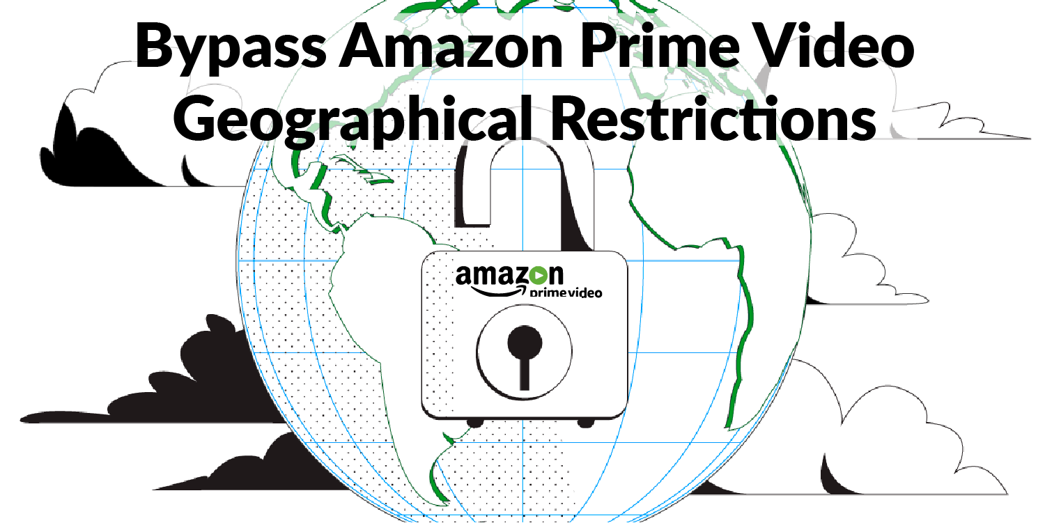 Bypass Amazon Prime Video Geographical Restrictions
