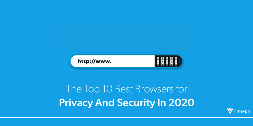 The top 10 best browsers for privacy and security in 2020