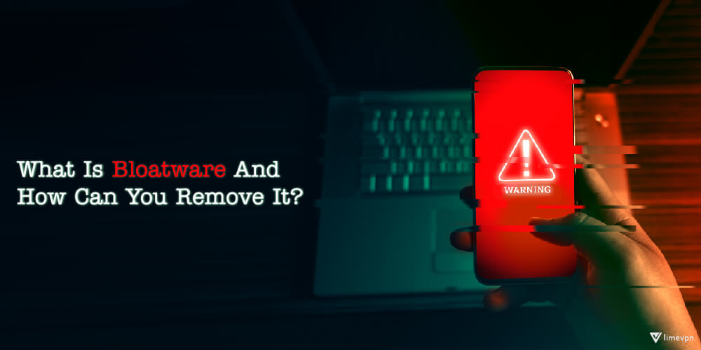 What is bloatware and how can you remove it