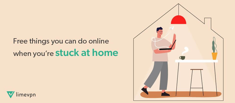 Free things you can do online when you're stuck at home