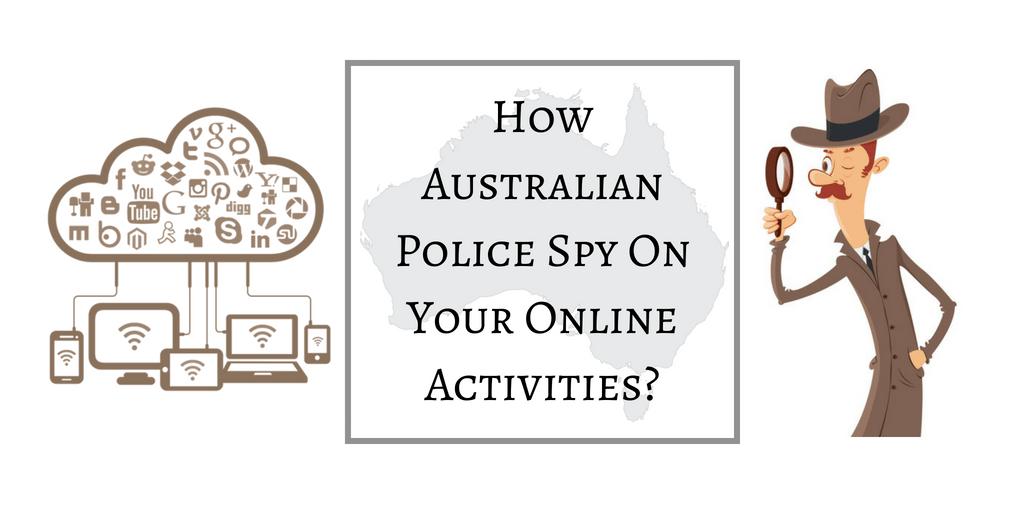 How Australian Police Spy On Your Online Activities