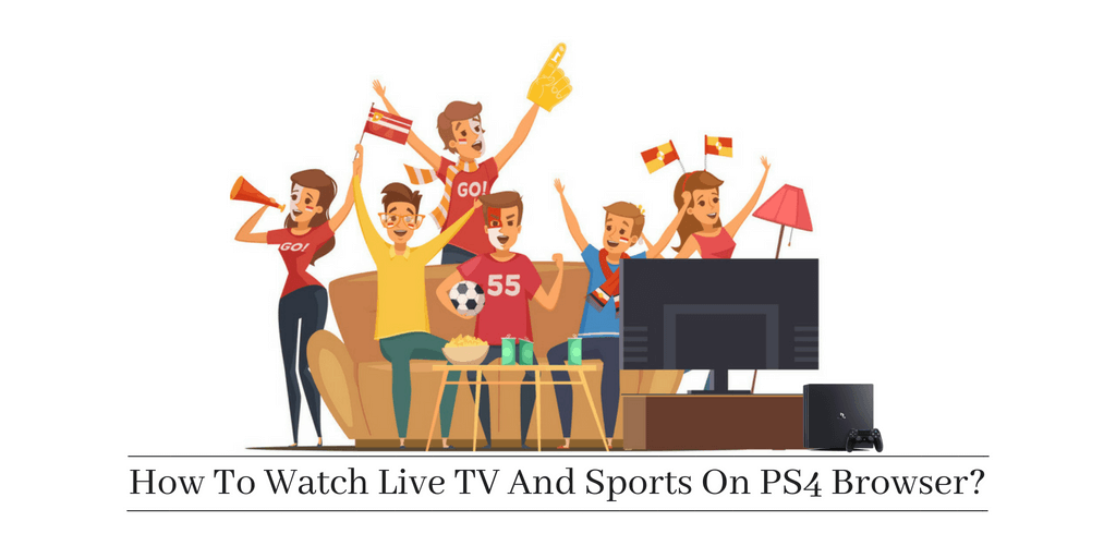 How To Watch Live TV And Sports On PS4 Browser