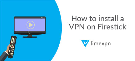 How To Install a VPN On Firestick